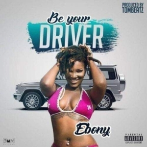 Ebony - Be Your Driver (Prod. by Tom Beatz)